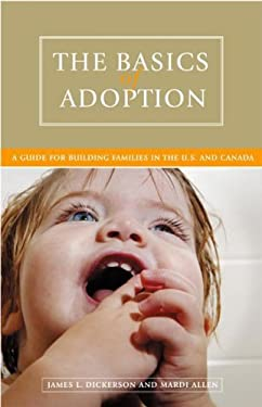 The Basics of Adoption: A Guide for Building Families in the U.S. and Canada 9780275987992