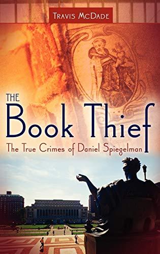 The Book Thief: The True Crimes of Daniel Spiegelman 9780275993313
