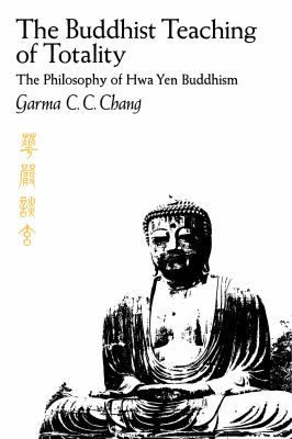 The Buddhist Teaching of Totality: The Philosophy of Hwa Yen Buddhism 9780271011790