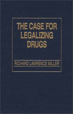 The Case for Legalizing Drugs 9780275934590