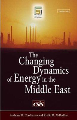 The Changing Dynamics of Energy in the Middle East [Two Volumes] [2 Volumes] 9780275991883