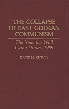 The Collapse of East German Communism: The Year the Wall Came Down, 1989 9780275942618
