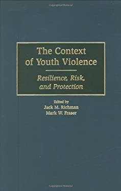 The Context of Youth Violence: Resilience, Risk, and Protection 9780275967246