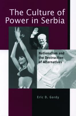 The Culture of Power in Serbia: Nationalism and the Destruction of Alternatives 9780271019581
