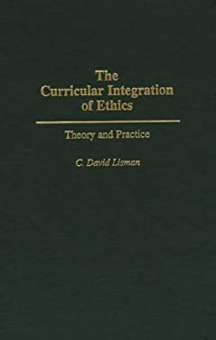 The Curricular Integration of Ethics: Theory and Practice 9780275953041