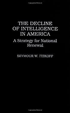 The Decline of Intelligence in America: A Strategy for National Renewal 9780275944674