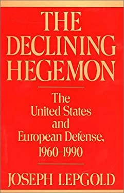 The Declining Hegemon: The United States and European Defense, 1960-1990 9780275936570