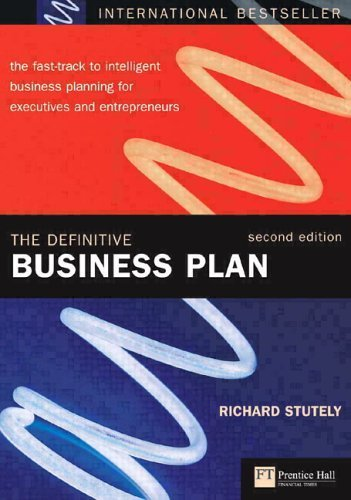 The Definitive Business Plan: The Fast-Track to Intelligent Business Planning for Executives and Entrepreneurs 9780273659211