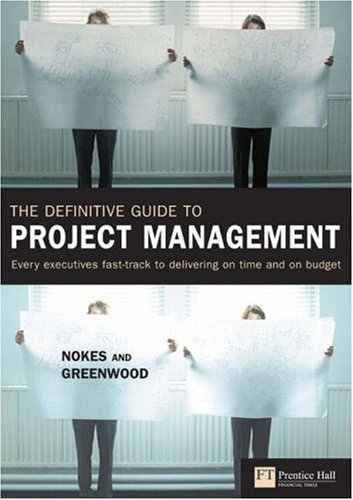 The Definitive Guide to Project Management: Every Executives Fast-Track to Delivering on Time and on Budget 9780273663973