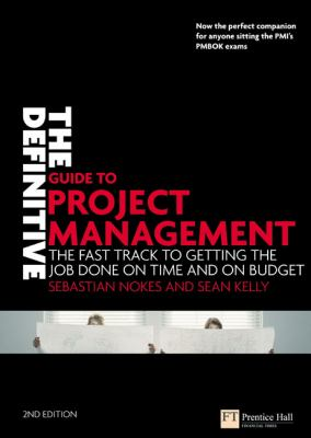 The Definitive Guide to Project Management: The Fast Track to Getting the Job Done on Time and on Budget
