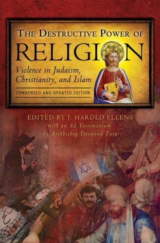 The Destructive Power of Religion: Violence in Judaism, Christianity, and Islam, Condensed and Updated Edition 9780275997083