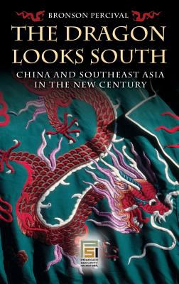 The Dragon Looks South: China and Southeast Asia in the New Century 9780275994266