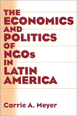 The Economics and Politics of Ngos in Latin America 9780275970994