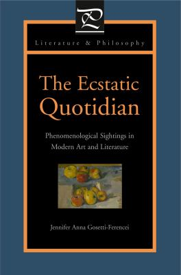 The Ecstatic Quotidian: Phenomenological Sightings in Modern Art and Literature 9780271032276