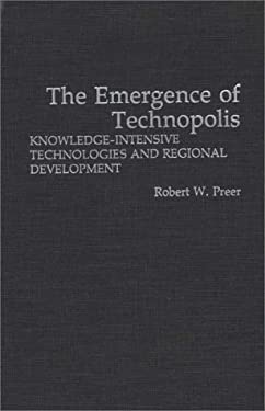 The Emergence of Technopolis: Knowledge-Intensive Technologies and Regional Development 9780275940904