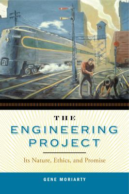 The Engineering Project: Its Nature, Ethics, and Promise 9780271032559