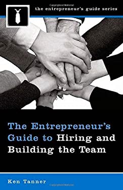 The Entrepreneur's Guide to Hiring and Building the Team 9780275995430