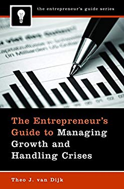 The Entrepreneur's Guide to Managing Growth and Handling Crises 9780275996031