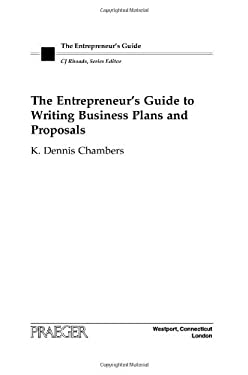 The Entrepreneur's Guide to Writing Business Plans and Proposals 9780275994983