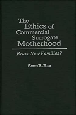 The Ethics of Commercial Surrogate Motherhood: Brave New Families? 9780275946791