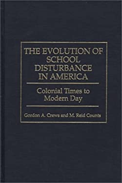 The Evolution of School Disturbance in America: Colonial Times to Modern Day 9780275958428