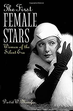 The First Female Stars: Women of the Silent Era 9780275982591
