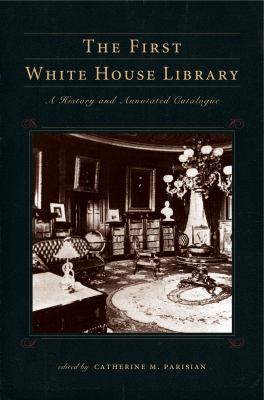 The First White House Library: A History and Annotated Catalogue 9780271037134