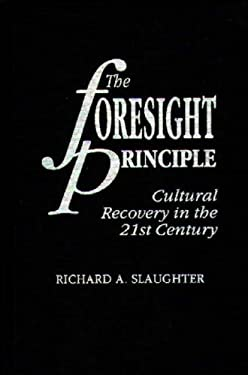 The Foresight Principle: Cultural Recovery in the 21st Century 9780275952921