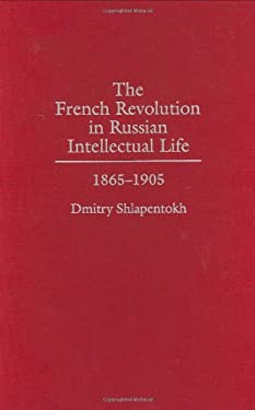 The French Revolution in Russian Intellectual Life: 1865-1905 9780275955731