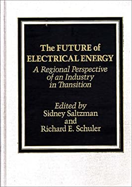 The Future of Electrical Energy: A Regional Perspective of an Industry in Transition 9780275921583