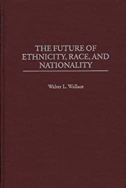 The Future of Ethnicity, Race, and Nationality 9780275958312