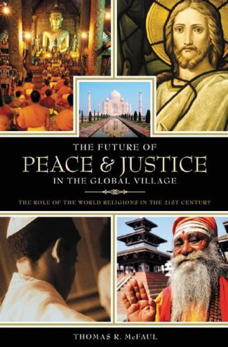 The Future of Peace and Justice in the Global Village: The Role of the World Religions in the Twenty-First Century 9780275993139
