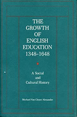 The Growth of English Education, 1348-1648: A Social and Cultural History 9780271006871