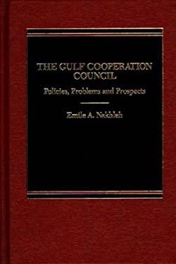 The Gulf Cooperation Council: Policies, Problems and Prospects 9780275921521
