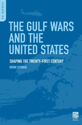 The Gulf Wars and the United States: Shaping the Twenty-First Century 9780275997540