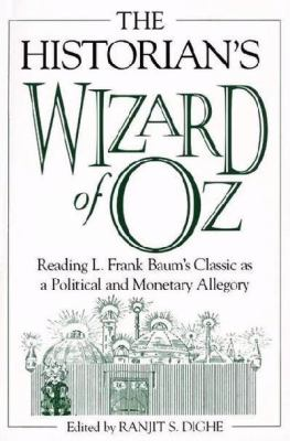 The Historian's Wizard of Oz: Reading L. Frank Baum's Classic as a Political and Monetary Allegory 9780275974190