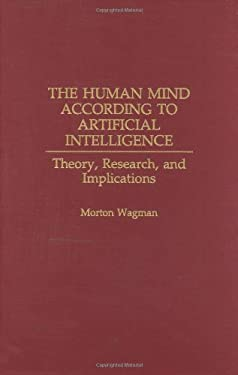 The Human Mind According to Artificial Intelligence: Theory, Research, and Implications 9780275962852