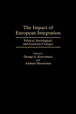 The Impact of European Integration: Political, Sociological, and Economic Changes 9780275949525