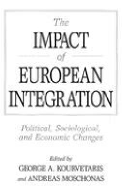 The Impact of European Integration: Political, Sociological, and Economic Changes 9780275953560