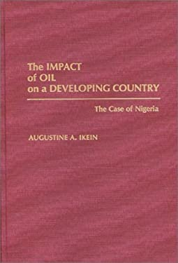The Impact of Oil on a Developing Country: The Case of Nigeria 9780275933647