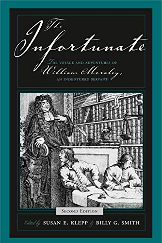 The Infortunate: The Voyage and Adventures of William Moraley, an Indentured Servant 9780271026763