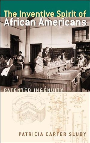 The Inventive Spirit of African Americans: Patented Ingenuity 9780275966744
