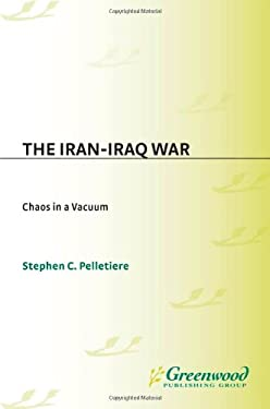 The Iran-Iraq War: Chaos in a Vacuum 9780275938437