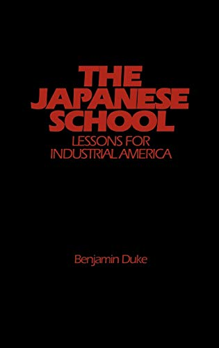 The Japanese School: Lessons for Industrial America 9780275920531