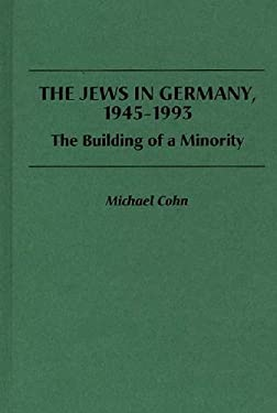 The Jews in Germany, 1945-1993: The Building of a Minority 9780275948788