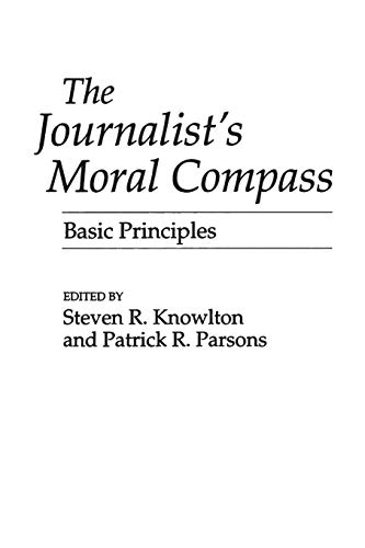The Journalist's Moral Compass: Basic Principles 9780275951535