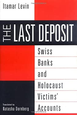The Last Deposit: Swiss Banks and Holocaust Victims' Accounts 9780275965204