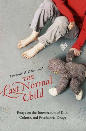 The Last Normal Child: Essays on the Intersection of Kids, Culture, and Psychiatric Drugs 9780275990961