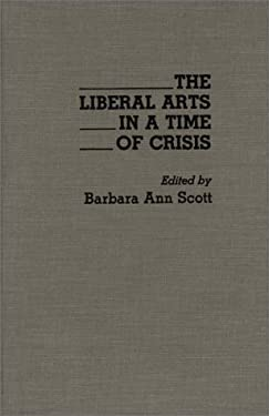 The Liberal Arts in a Time of Crisis 9780275932954