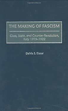 The Making of Fascism: Class, State, and Counter-Revolution, Italy 1919-1922 9780275958640